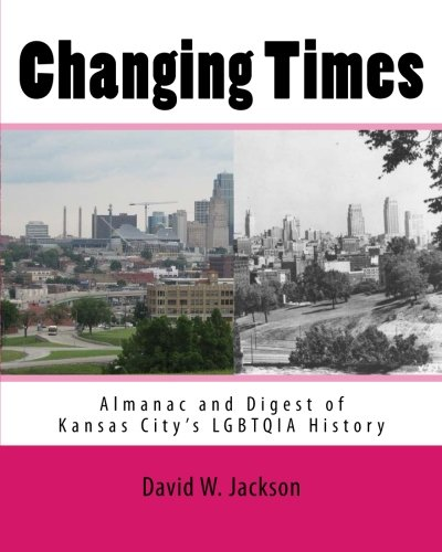 Changing Times: Almanac and Digest of Kansas City's LGBTQIA History