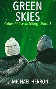 Green Skies (Colors of Alaska) (Volume 3)