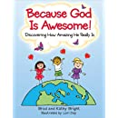 Because God Is Awesome!: Discovering How Amazing He Really Is