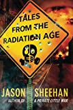 Tales from the Radiation Age, Jason Sheehan, 1477848916