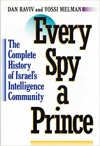 Every spy a prince the complete history of israels intelligence every spy a prince the complete history of israels intelligence community dan raviv yossi melman 9780395471029 amazon books fandeluxe Gallery