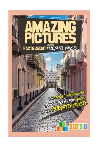 amazing-pictures-and-facts-about-puerto-rico-the-most-amazing-fact-book-for-kids-about-puerto-rico-kid-s-u