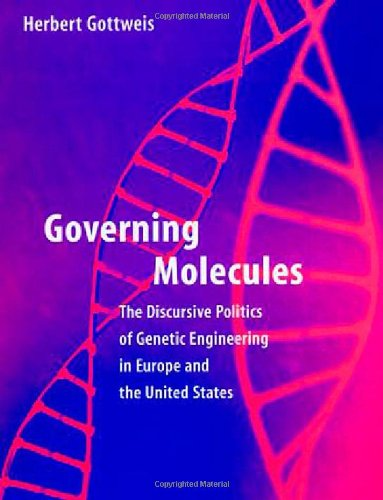 Governing Molecules: The Discursive Politics of Genetic Engineering in Europe and the United States (Inside Technology)