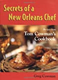 Secrets of a New Orleans Chef, Greg Cowman, 1578061792