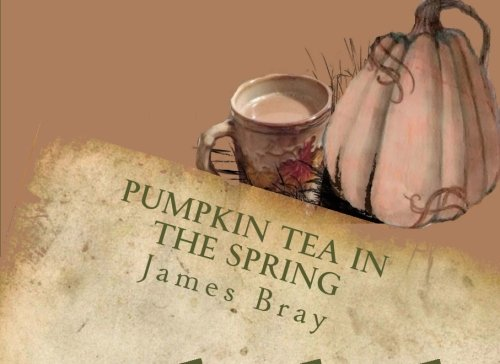 Spring Pumpkin - Pumpkin Tea in the Spring: Pumpkin Tea in the Spring