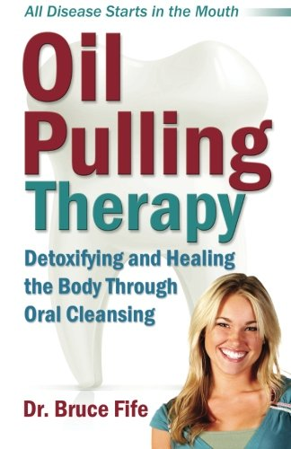 Oil Pulling Therapy: Detoxifying and Healing the Body Through Oral Cleansing - Price Coconut Oil