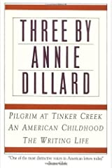 Three by Annie Dillard: The Writing Life, An American Childhood, Pilgrim at Tinker Creek Paperback