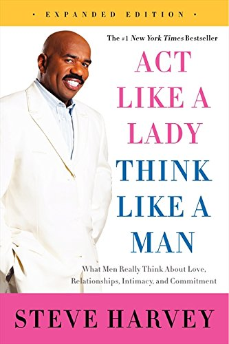 Act Like A Lady  Think Like A Man  Expanded Edition  What Men Really Think About Love  Relationships  Intimacy  And Commitment