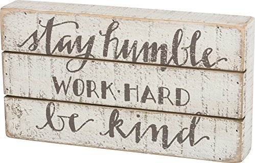 Box Sign - Stay Humble, Work Hard, Be Kind 11