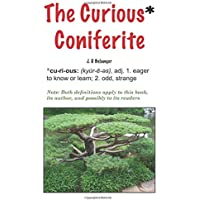 The Curious* Coniferite: * curious: adj. 1. Eager to know or learn; 2, odd, strange