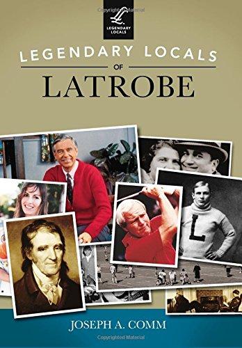 Legendary Locals of Latrobe