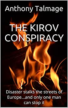 THE KIROV CONSPIRACY: Disaster stalks the streets of Europe...and only one man can stop it by [Talmage, Anthony]