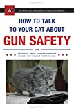 img - for How to Talk to Your Cat About Gun Safety: And Abstinence, Drugs, Satanism, and Other Dangers That Threaten Their Nine Lives book / textbook / text book