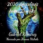 2030 Apocalipsis de los Zombies [2030: Apocalypse of the Zombies]: The Gabriel Ramirez series, No. 4 | Gabriel Ramirez