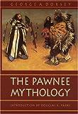 The Pawnee Mythology, George A. Dorsey, 0803266030