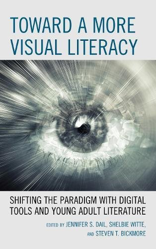 Toward a More Visual Literacy: Shifting the Paradigm with Digital Tools and Young Adult Literature pdf