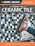 Black and Decker The Complete Guide to Ceramic Tile, Third Edition: Includes Stone, Porcelain, Glass Tile and More (Black and Decker Complete Guide)