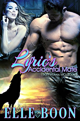 Lyric's Accidental Mate (Iron Wolves MC 1 ~ Bite of the Moon) by [Boon, Elle]