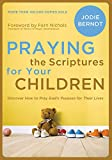 img - for Praying the Scriptures for Your Children: Discover How to Pray God's Purpose for Their Lives book / textbook / text book