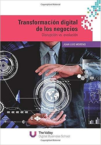 Transformación digital de los negocios: Disrupción vs evolución: Amazon.es: Juan Luis Moreno: Libros