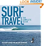 Surf Travel: The Complete Guide: The...