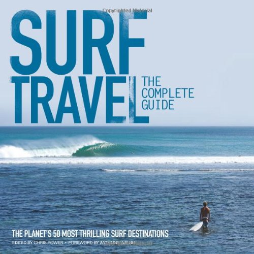 Surf Travel: The Complete Guide: The Planet's 50 Most Thrilling Surf Destinations pdf