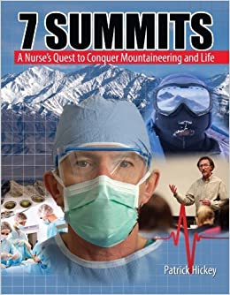 7 Summits: A Nurse's Quest to Conquer Mountaineering and Life 1st edition by Patrick Hickey (2013)