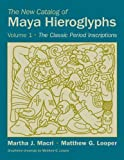 The New Catalog of Maya Hieroglyphs, Volume One: The Classic Period Inscriptions (The Civilization of the American Indian Series) by Macri Ph.D., Prof. Martha J., Looper, Matthew G. (2013) Paperback