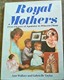 img - for Royal Mothers: From Eleanor of Aquitaine to Princess Diana by Ann Wallace (1987-03-26) book / textbook / text book