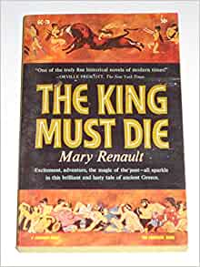 a review of the novel the king must die by mary renault Penman's novel applies that insight to king richard iii and the story of his struggle to reclaim the holy land  the king must die, mary renault.