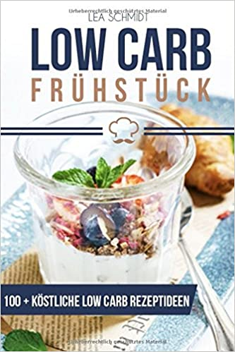 Low Carb Frühstück: Über 100 leckere Low Carb Rezepte zum Frühstück speziell für schnelles Abnehmen