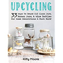 Upcycling: 33 Ways To Reuse Old Glass Jars, Mason Jars, Wine Bottles For Home Decorations & Much More!