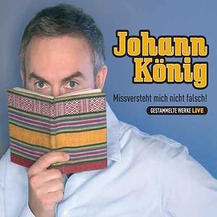 Johann König Missversteht Mich Nicht Falsch