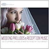 ULTIMATE WEDDING MUSIC COLLECTION 4 Album Set: Instrumental Wedding Preludes, Music for Wedding Reception & Dinner Music, Wedding Songs for Grooms Dinner and Shower