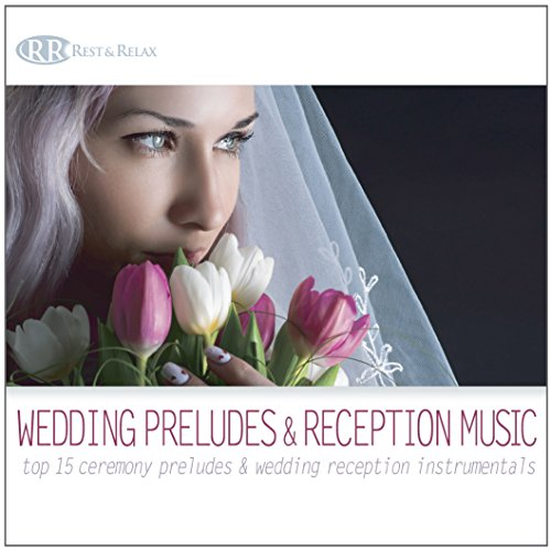 Wedding Preludes & Reception Music: Top 15 Ceremony Preludes & Wedding Reception Instrumentals (Wedding Music for Wedding Dinners, Service and Celebration)