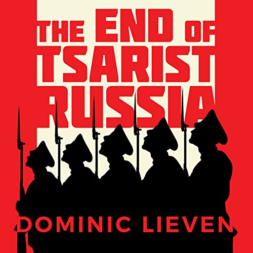 The End of Tsarist Russia: The March to World War I and Revolution by Tantor Audio