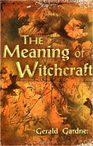 The Meaning of Witchcraft: Gerald B  Gardner: 9781578633098