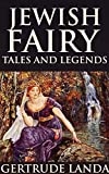 JEWISH FAIRY TALES AND LEGENDS (A well-told collection of Midrash and Talmudic lore for children) - Annotated FOLKLORE AND FOLKTALE AT A GLANCE
