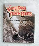The White Pass and Yukon Route, Stan B. Cohen, 0933126085