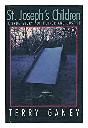 St. Joseph's Children: A True Story of Terror and Justice by Terry Ganey (1989-10-03)
