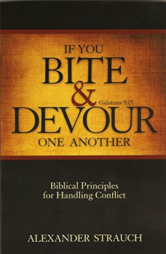 If You Bite & Devour One Another: Biblical Principles for Handling Conflict