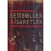 Semboller & İşaretler: KÖKENLERİ VE ANLAMLARIYLA BİNLERCE YILLIK GÖRSEL BİR YOLCULUK