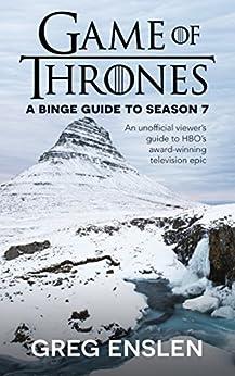 Game of Thrones: A Binge Guide to Season 7 by [Enslen, Greg]