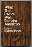 What Thou Lovest Well, Remains American, Richard Hugo, 0393044106