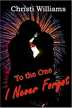 To the One I Never Forgot (The Wyoming Romances Book 1) by [Williams, Christi]