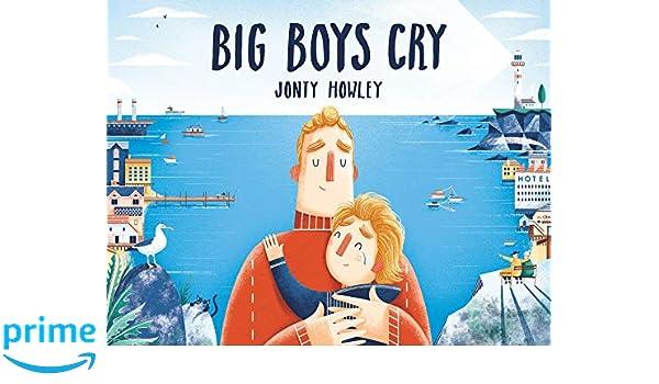 Big Boys Cry: Jonty Howley: 9781524773205: Amazon com: Books
