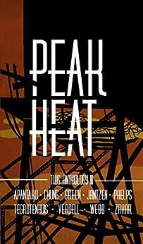 Peak Heat: A Dystopian Anthology by [Apantaku, Erisa, Chung, CK Hugo, Green, J.J., Jantzen, Katannya, Phelps, L.L., TeGrotenhuis, Jeremy, Verdell, Bradley, Webb, Brian Q., Zahar, Whitney]