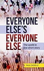 Everyone Else's Everyone Else: The world in one short story