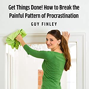Get Things Done!: How to Break the Painful Pattern of Procrastination Audiobook
