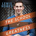The School of Greatness: A Real-World Guide to Living Bigger, Loving Deeper, and Leaving a Legacy Audiobook by Lewis Howes Narrated by Lewis Howes